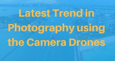 Latest Trend in Photography using under 500 dollar camera drones