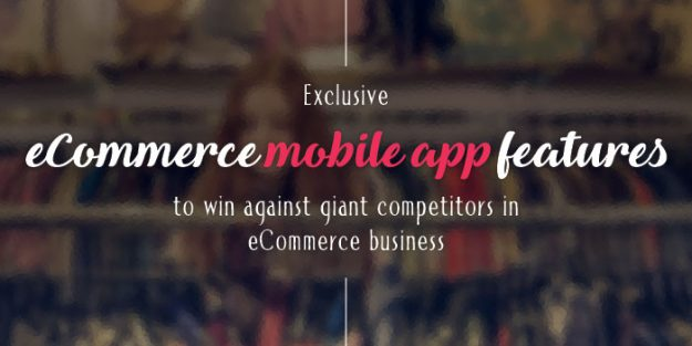 Exclusive eCommerce Mobile App Features to Beat Your Giant Competitors